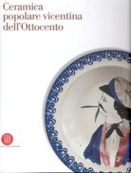 La ceramica popolare vicentina dell'Ottocento