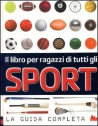 Il libro per ragazzi di tutti gli sport