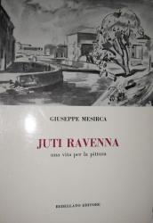 Juti Ravenna : una vita per la pittura