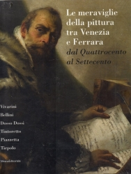 Le meraviglie della pittura tra Venezia e Ferrara dal Quattrocento al Settecento