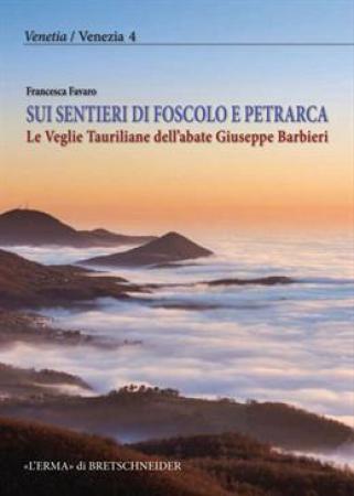Sui sentieri di Foscolo e Petrarca, le Veglie tauriliane dell'abate Giuseppe Barbieri