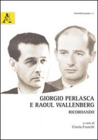 Giorgio Perlasca e Raoul Wallenberg: ricordando