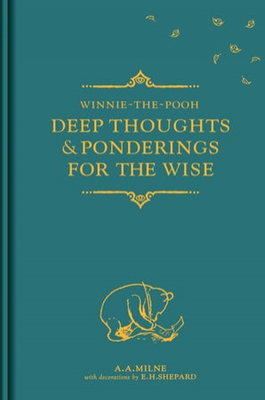 Winnie-the-Pooh: Deep Thoughts  Ponderings for the Wise