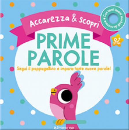 Prime parole :  Segui il pappagallino e impara tante nuove parole Accarezza  scopri :  Ediz :  a colori