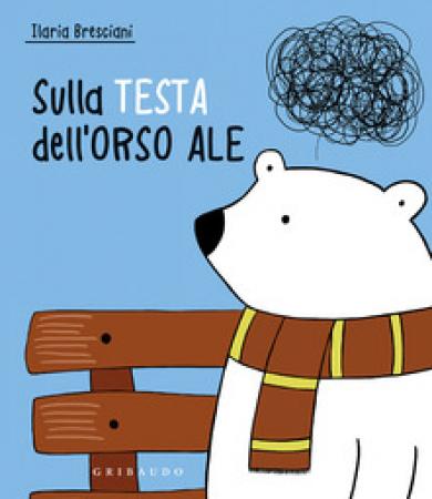 Sulla testa dell'orso Ale :  Ediz :  a colori