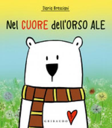 Nel cuore dell'orso Ale :  Ediz :  a colori